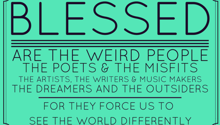 Blessed are the weird…