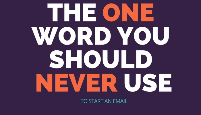 The one word you should never use to start an email