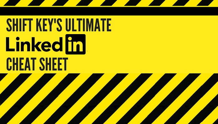 Shift Key's ultimate LinkedIn cheat sheet